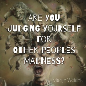 Merlijn Wolsink Judging Yourself for other people's madness